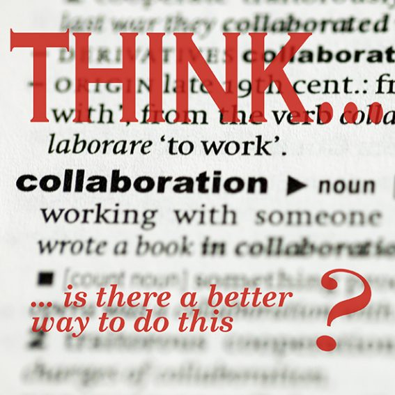 Think... is there a better way to do this? Collaboration